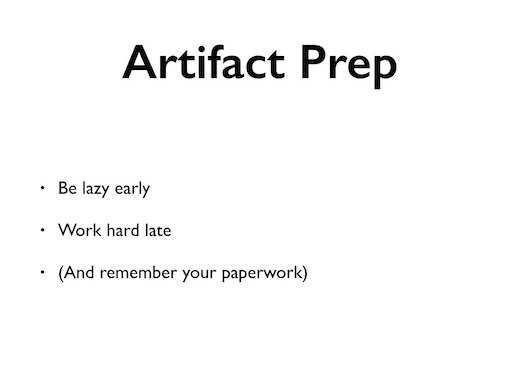 Artifact prep: be lazy early, work hard late, and remember your paperwork