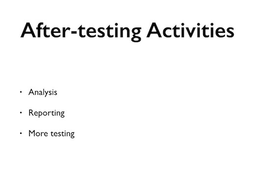 After-testing activities: analysis, reporting, more testing